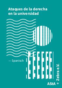 Rechte Angriffe an der Universität. Unsere Broschüre aus der AStA-Kooperation in spanischer Sprache.